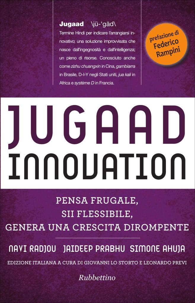 Jugaad Innovation. Pensa frugale, sii flessibile, genera una crescita dirompente