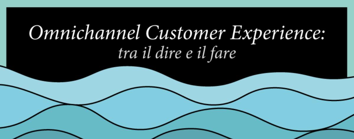 Omnichannel customer experience: tra il dire e il fare c'è di mezzo...l'organizzazione!